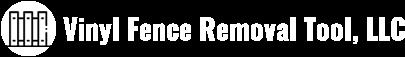 Vinyl Fence Removal Tool, LLC
